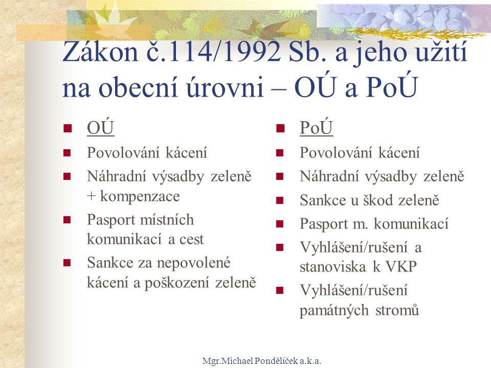 Mgr.Michael Pondělíček a.k.a. Zákon č.114/1992 Sb. a jeho užití na obecní úrovni – OÚ a PoÚ OÚ Povolování kácení Náhradní výsadby zeleně + kompenzace