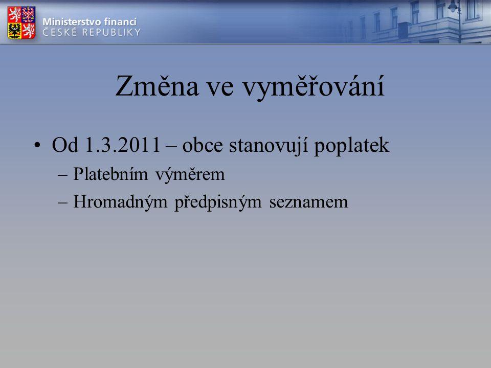 Změna ve vyměřování Od 1.3.2011 – obce stanovují poplatek –Platebním výměrem –Hromadným předpisným seznamem