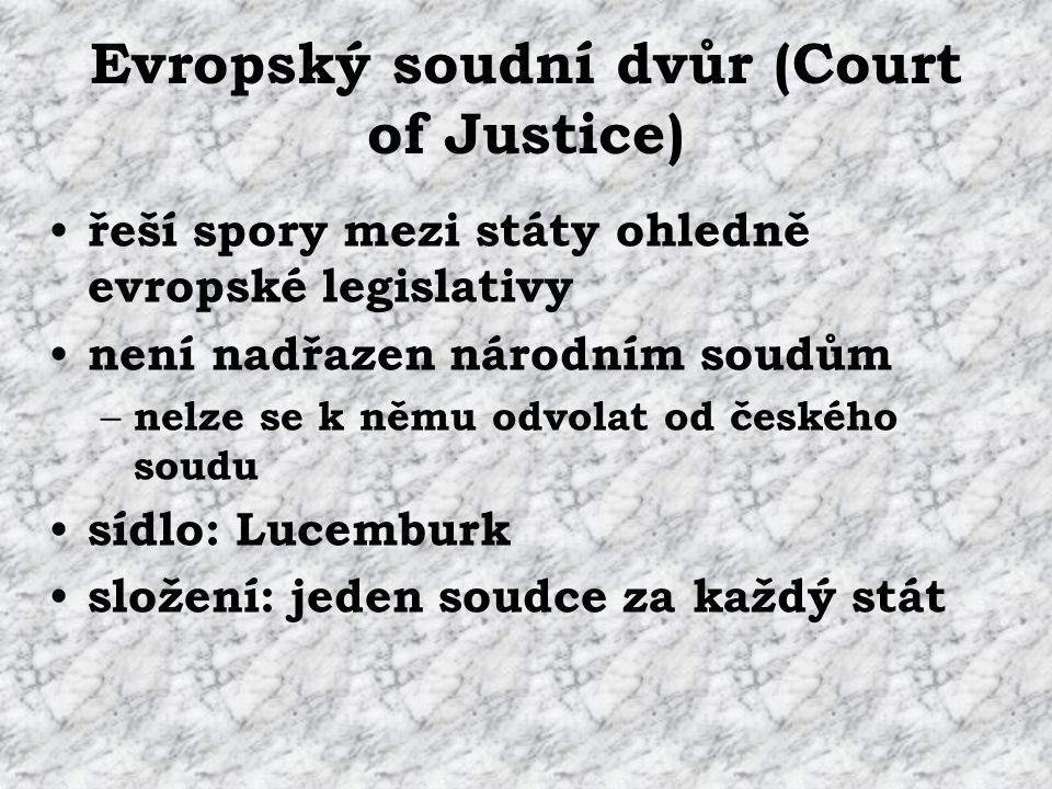 Evropský soudní dvůr (Court of Justice) řeší spory mezi státy ohledně evropské legislativy není nadřazen národním soudům – nelze se k němu odvolat od českého soudu sídlo: Lucemburk složení: jeden soudce za každý stát