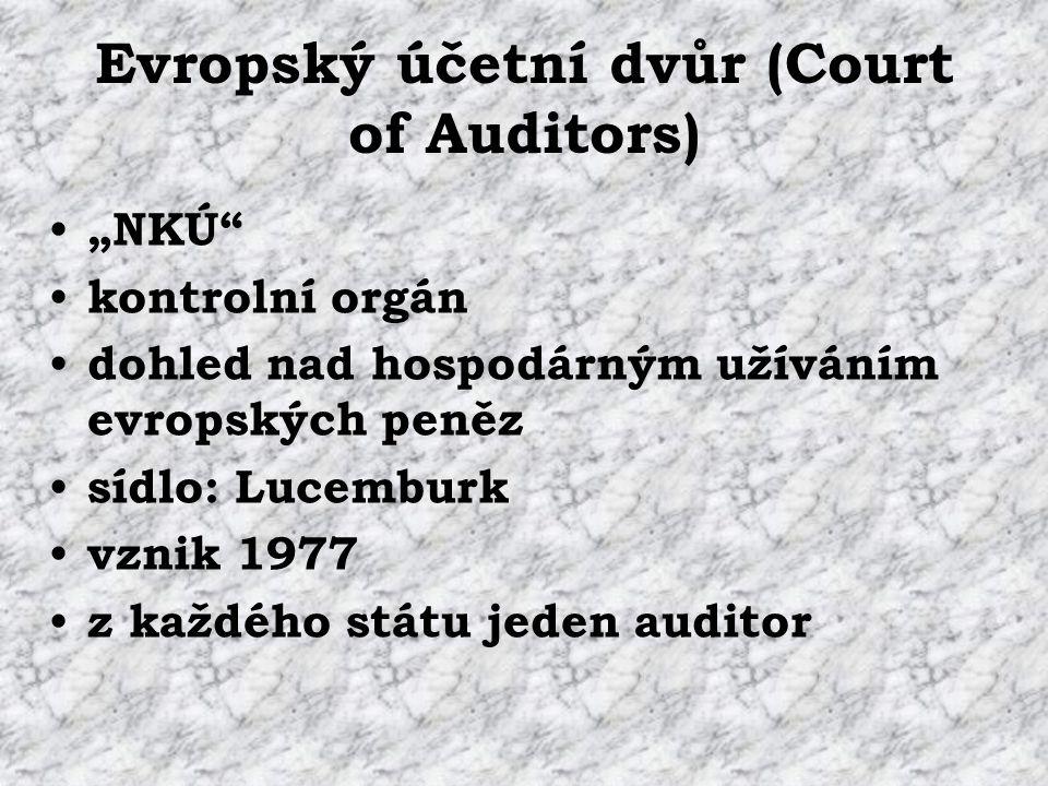 """Evropský účetní dvůr (Court of Auditors) """"NKÚ kontrolní orgán dohled nad hospodárným užíváním evropských peněz sídlo: Lucemburk vznik 1977 z každého státu jeden auditor"""