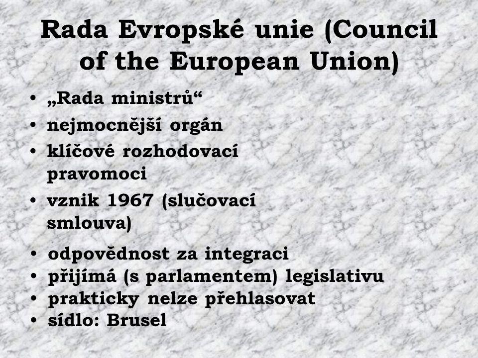 """Rada Evropské unie (Council of the European Union) """"Rada ministrů nejmocnější orgán klíčové rozhodovací pravomoci vznik 1967 (slučovací smlouva) odpovědnost za integraci přijímá (s parlamentem) legislativu prakticky nelze přehlasovat sídlo: Brusel"""