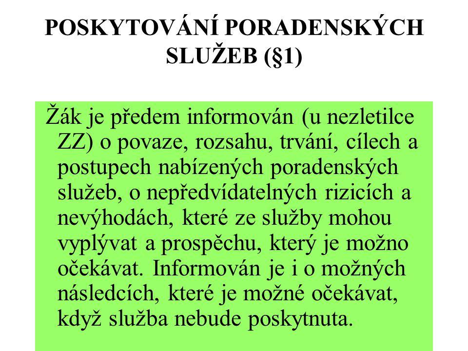 POSKYTOVÁNÍ PORADENSKÝCH SLUŽEB (§1) Žák je předem informován (u nezletilce ZZ) o povaze, rozsahu, trvání, cílech a postupech nabízených poradenských