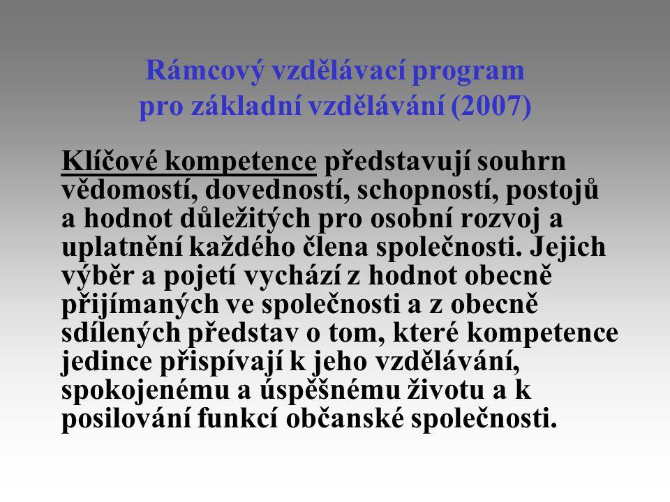 Rámcový vzdělávací program pro základní vzdělávání (2007) Klíčové kompetence představují souhrn vědomostí, dovedností, schopností, postojů a hodnot dů