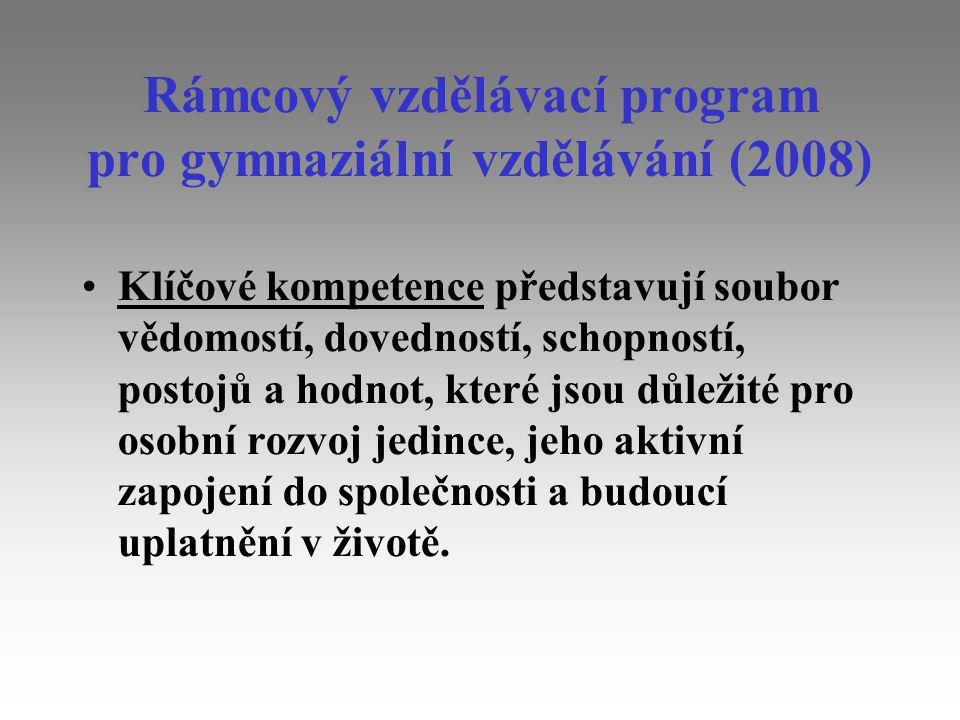 Rámcový vzdělávací program pro gymnaziální vzdělávání (2008) Klíčové kompetence představují soubor vědomostí, dovedností, schopností, postojů a hodnot