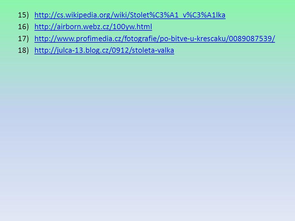 15)http://cs.wikipedia.org/wiki/Stolet%C3%A1_v%C3%A1lkahttp://cs.wikipedia.org/wiki/Stolet%C3%A1_v%C3%A1lka 16)http://airborn.webz.cz/100yw.htmlhttp:/