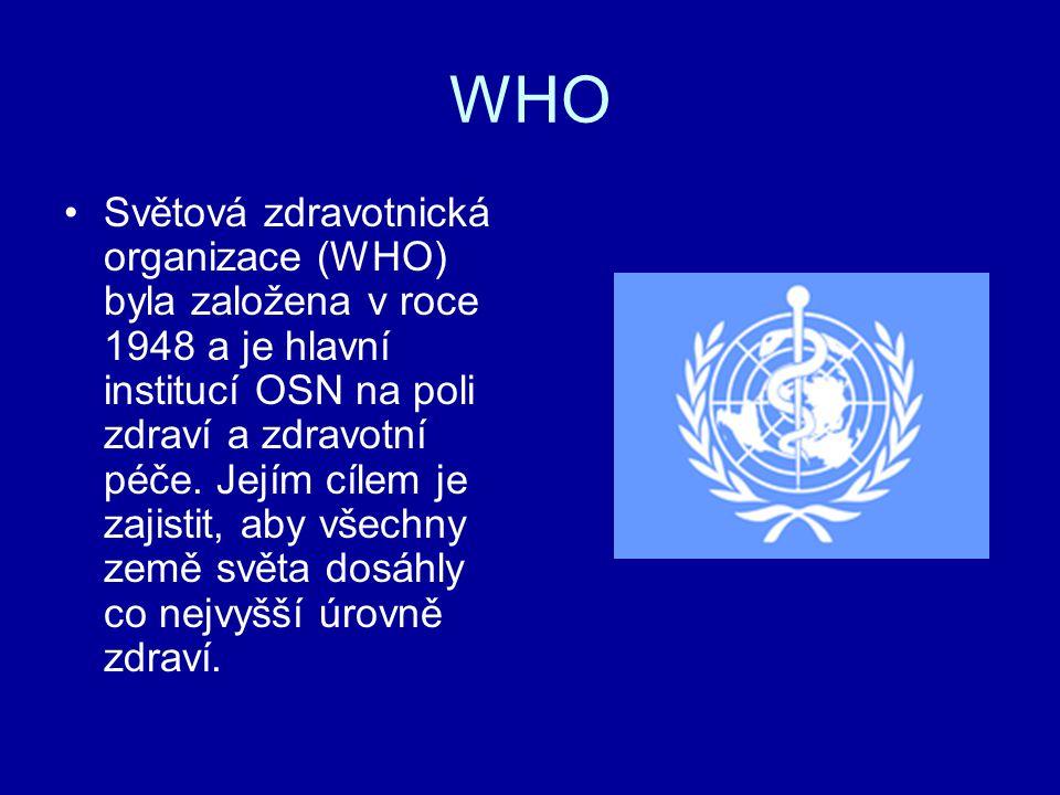 WHO Světová zdravotnická organizace (WHO) byla založena v roce 1948 a je hlavní institucí OSN na poli zdraví a zdravotní péče. Jejím cílem je zajistit