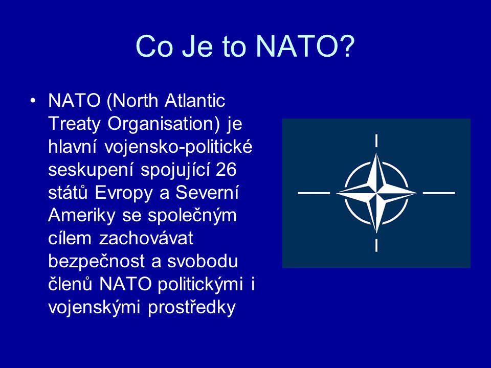 Co Je to NATO? NATO (North Atlantic Treaty Organisation) je hlavní vojensko-politické seskupení spojující 26 států Evropy a Severní Ameriky se společn