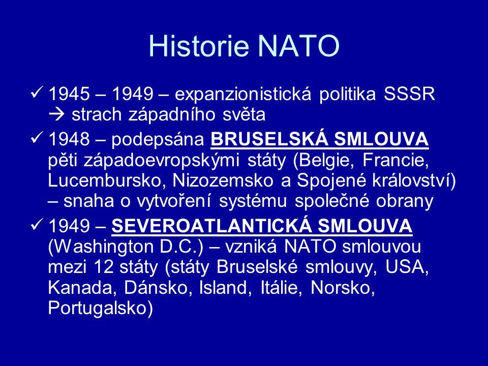 Historie NATO 1945 – 1949 – expanzionistická politika SSSR  strach západního světa 1948 – podepsána BRUSELSKÁ SMLOUVA pěti západoevropskými státy (Be