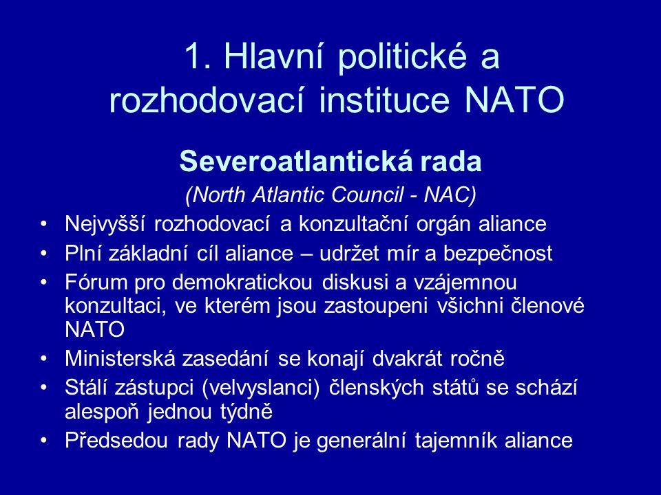 1. Hlavní politické a rozhodovací instituce NATO Severoatlantická rada (North Atlantic Council - NAC) Nejvyšší rozhodovací a konzultační orgán aliance