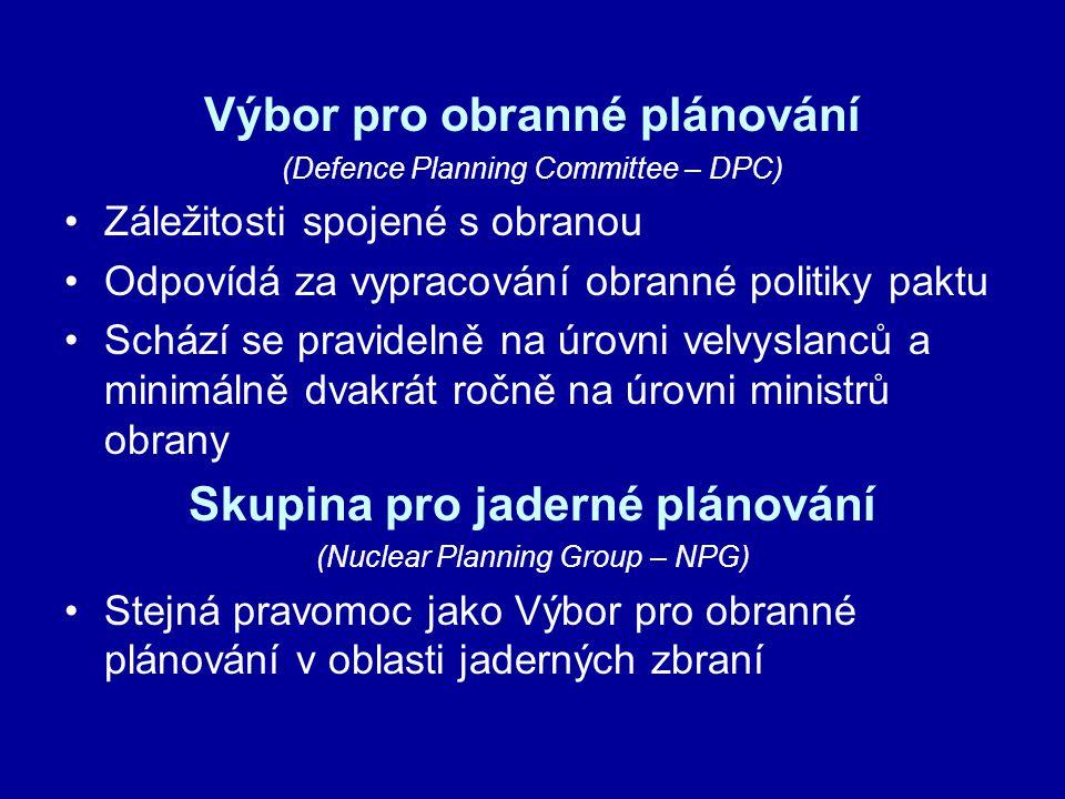 Výbor pro obranné plánování (Defence Planning Committee – DPC) Záležitosti spojené s obranou Odpovídá za vypracování obranné politiky paktu Schází se pravidelně na úrovni velvyslanců a minimálně dvakrát ročně na úrovni ministrů obrany Skupina pro jaderné plánování (Nuclear Planning Group – NPG) Stejná pravomoc jako Výbor pro obranné plánování v oblasti jaderných zbraní