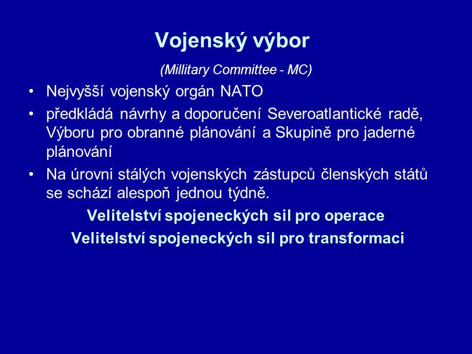 (Millitary Committee - MC) Nejvyšší vojenský orgán NATO předkládá návrhy a doporučení Severoatlantické radě, Výboru pro obranné plánování a Skupině pr