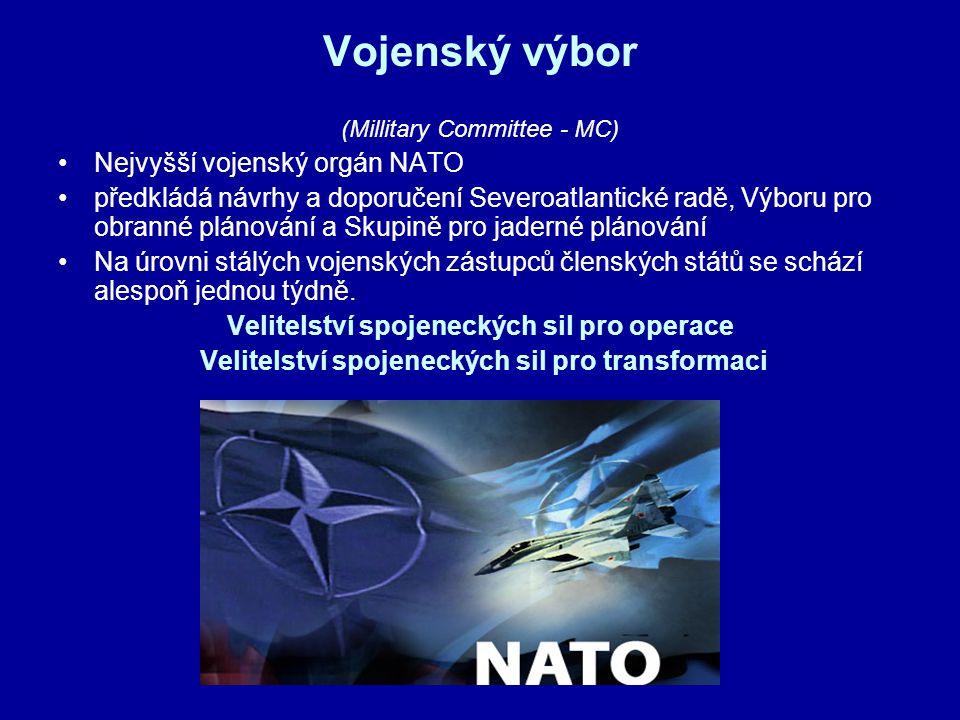Vojenský výbor (Millitary Committee - MC) Nejvyšší vojenský orgán NATO předkládá návrhy a doporučení Severoatlantické radě, Výboru pro obranné plánování a Skupině pro jaderné plánování Na úrovni stálých vojenských zástupců členských států se schází alespoň jednou týdně.