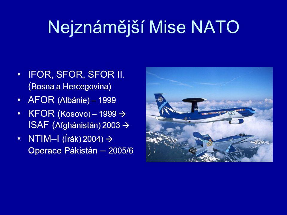 Nejznámější Mise NATO IFOR, SFOR, SFOR II. ( Bosna a Hercegovina) AFOR (Albánie) – 1999 KFOR ( Kosovo) – 1999  ISAF ( Afghánistán) 2003  NTIM–I (Írá