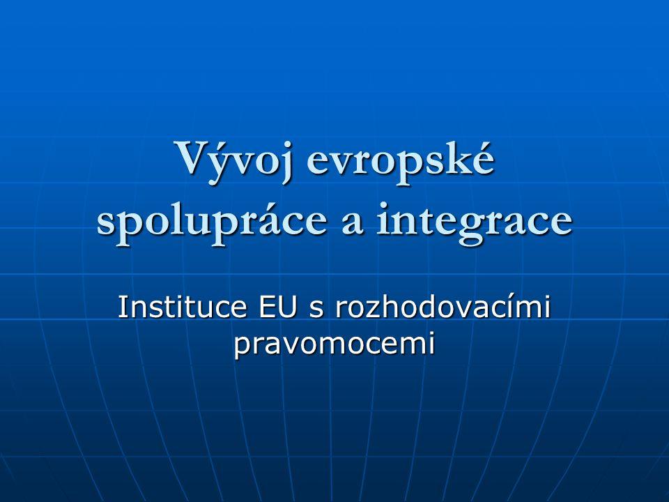 Vývoj evropské spolupráce a integrace Instituce EU s rozhodovacími pravomocemi