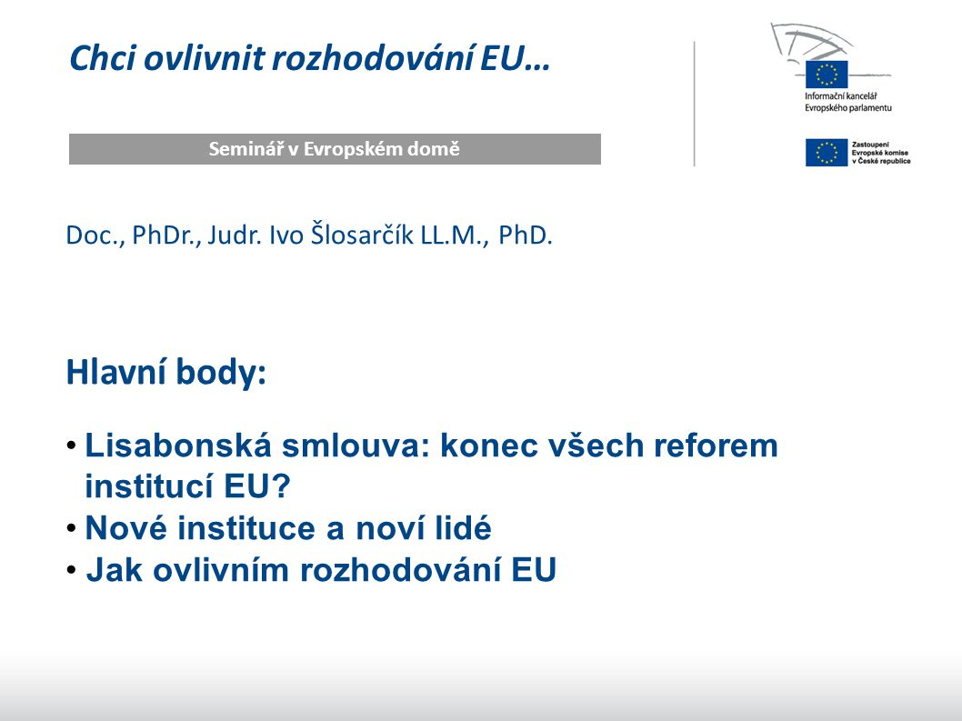Chci ovlivnit rozhodování EU… Seminář v Evropském domě Doc., PhDr., Judr.