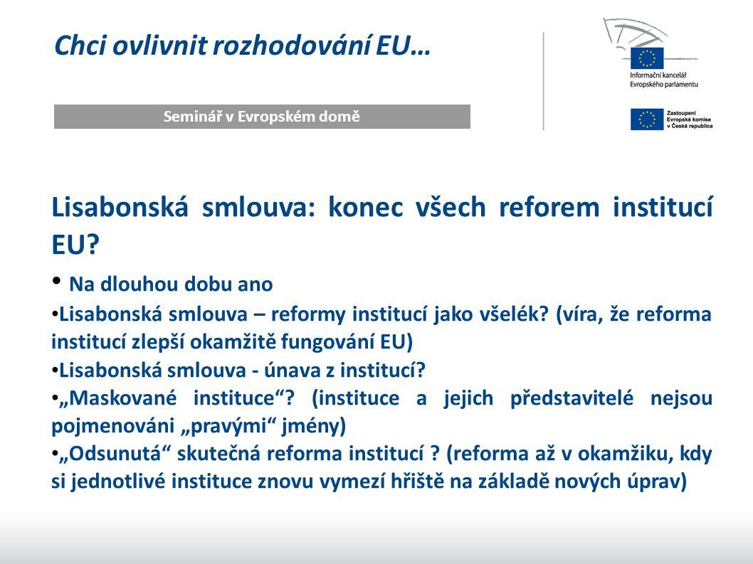 Chci ovlivnit rozhodování EU… Seminář v Evropském domě Lisabonská smlouva: konec všech reforem institucí EU.