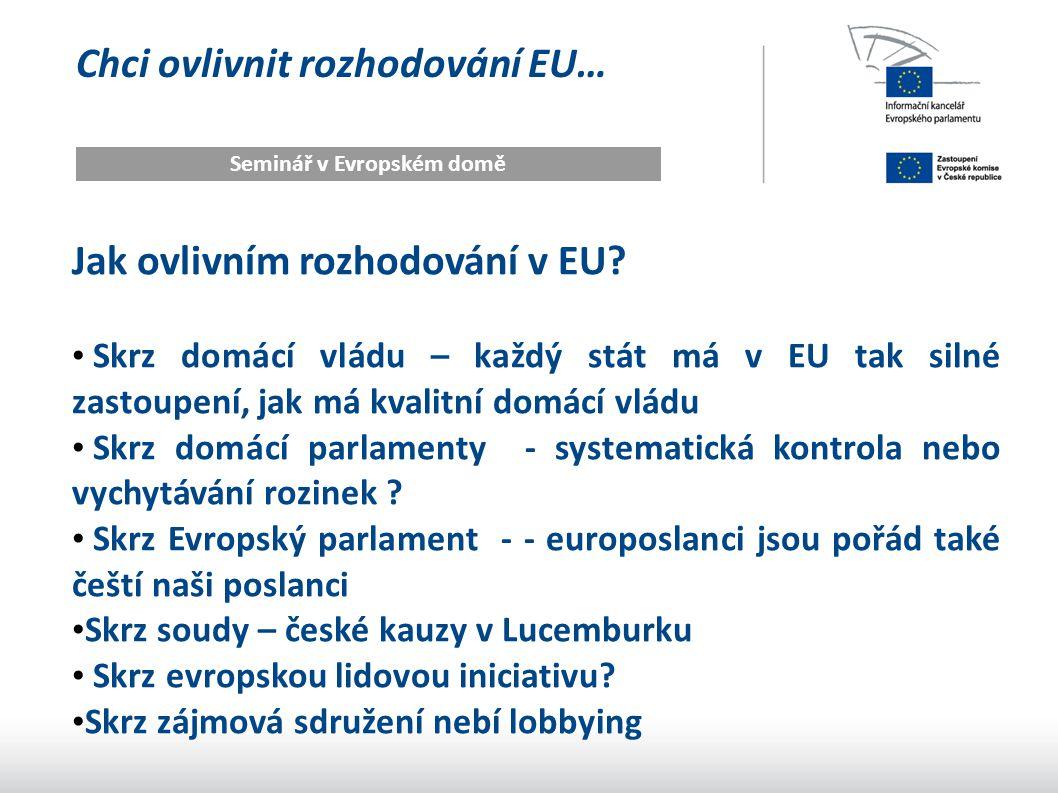 Chci ovlivnit rozhodování EU… Seminář v Evropském domě Zdroje: Europa.eu Euractiv.cz Charlemagne s blog : www.economist.com/blogs/charlemagne/ www.economist.com/blogs/charlemagne/ Knížky.