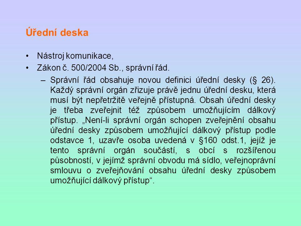Úřední deska Nástroj komunikace, Zákon č. 500/2004 Sb., správní řád. –Správní řád obsahuje novou definici úřední desky (§ 26). Každý správní orgán zři