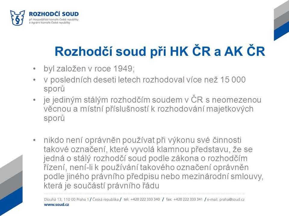 Rozhodčí soud při HK ČR a AK ČR byl založen v roce 1949; v posledních deseti letech rozhodoval více než 15 000 sporů je jediným stálým rozhodčím soude