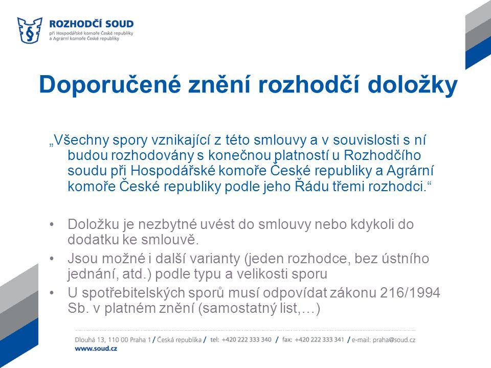 Výhody rozhodčího řízení Jednoinstančnost – nelze se odvolat (obdobu odvolání lze sjednat v rozhodčí doložce) Efektivita a rychlost – průměrná doba sporu je šest měsíců, je možné urychlené řízení ( 2 nebo 4 měsíce) Výše poplatku je 4% Výběr rozhodců a místa rozhodčího řízení Vykonatelnost rozhodčího nálezu v České republice i v zahraničí (149 zemí v rámci New York Convention) Rozhodčí řízení je neveřejné Spor může být rozhodnut podle zásad spravedlnosti s výjimkou sporů ze spotřebitelských smluv, pokud k tomu strany rozhodce výslovně pověřily