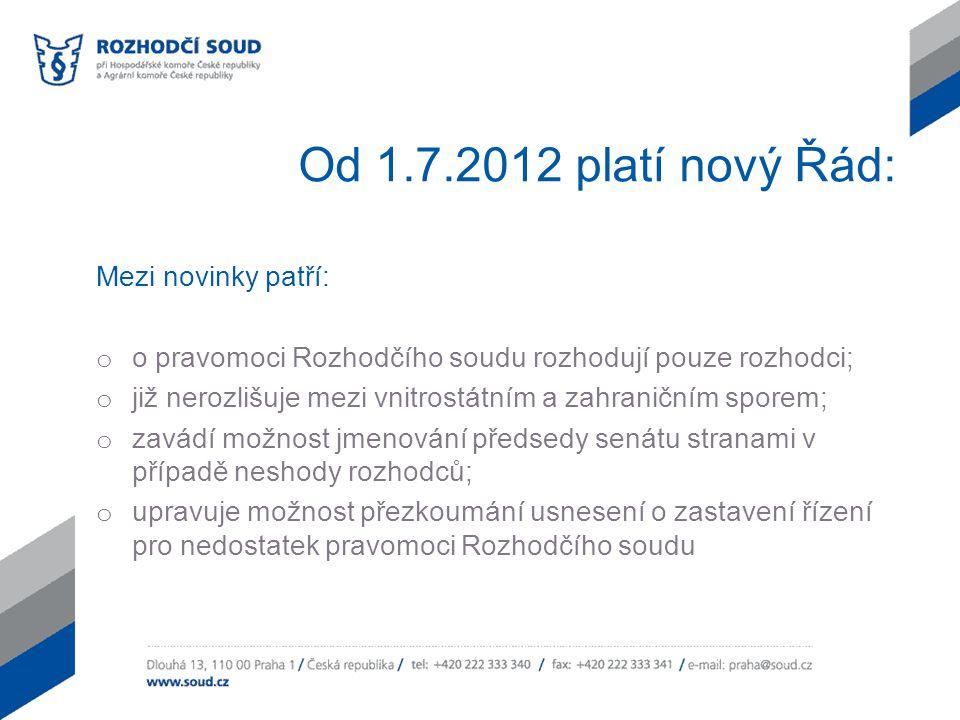 Od 1.7.2012 platí nový Řád: Mezi novinky patří: o o pravomoci Rozhodčího soudu rozhodují pouze rozhodci; o již nerozlišuje mezi vnitrostátním a zahran
