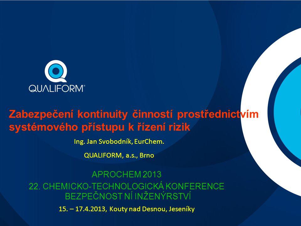 Zabezpečení kontinuity činností prostřednictvím systémového přístupu k řízení rizik Ing. Jan Svobodník, EurChem. QUALIFORM, a.s., Brno APROCHEM 2013 2