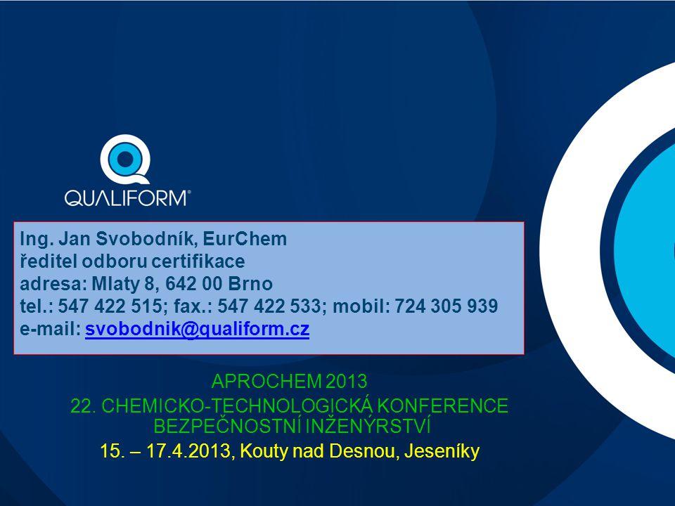 Ing. Jan Svobodník, EurChem ředitel odboru certifikace adresa: Mlaty 8, 642 00 Brno tel.: 547 422 515; fax.: 547 422 533; mobil: 724 305 939 e-mail: s