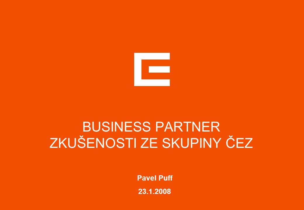 BUSINESS PARTNER ZKUŠENOSTI ZE SKUPINY ČEZ Pavel Puff 23.1.2008