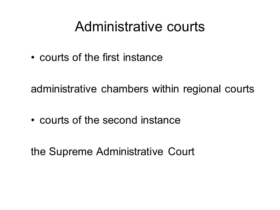 Administrative courts courts of the first instance administrative chambers within regional courts courts of the second instance the Supreme Administra