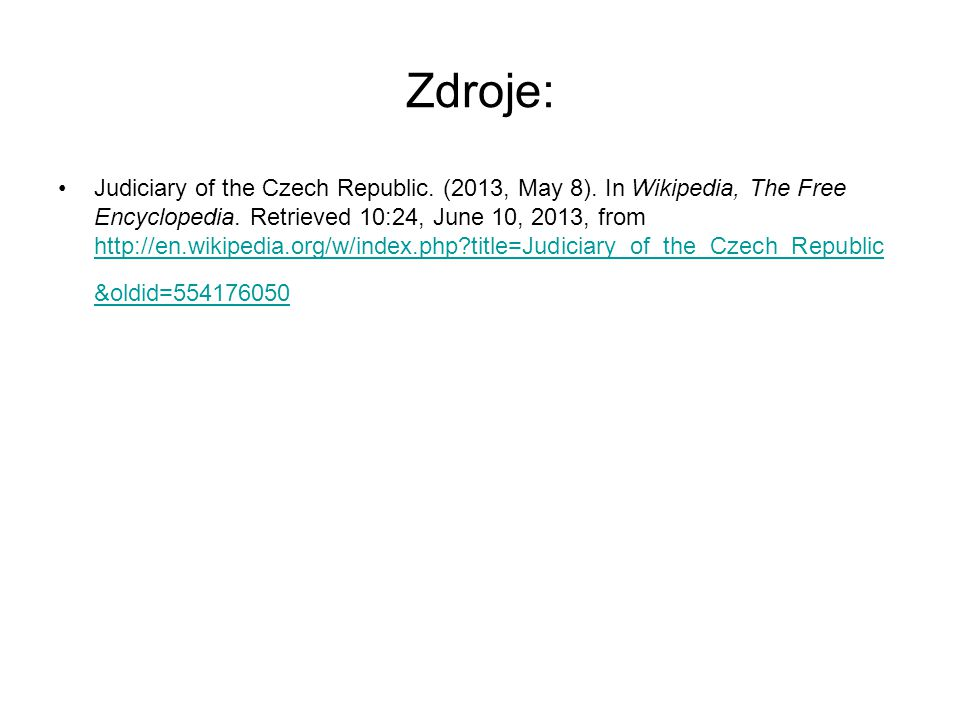 Zdroje: Judiciary of the Czech Republic. (2013, May 8). In Wikipedia, The Free Encyclopedia. Retrieved 10:24, June 10, 2013, from http://en.wikipedia.