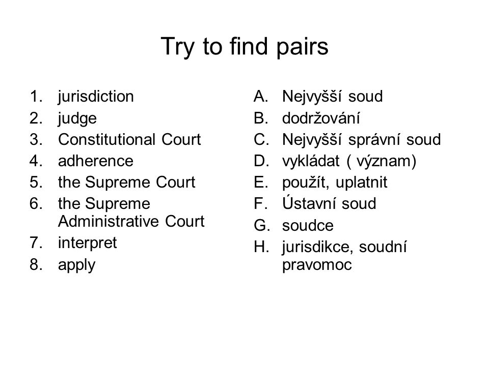 Try to find pairs 1.jurisdiction 2.judge 3.Constitutional Court 4.adherence 5.the Supreme Court 6.the Supreme Administrative Court 7.interpret 8.apply