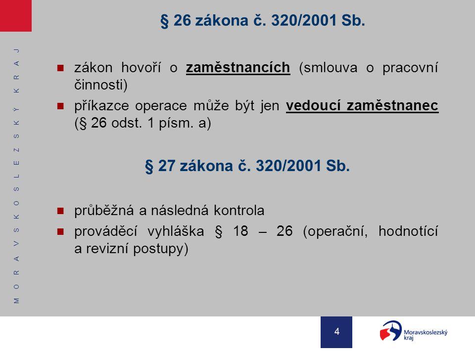M O R A V S K O S L E Z S K Ý K R A J 4 § 26 zákona č. 320/2001 Sb. zákon hovoří o zaměstnancích (smlouva o pracovní činnosti) příkazce operace může b