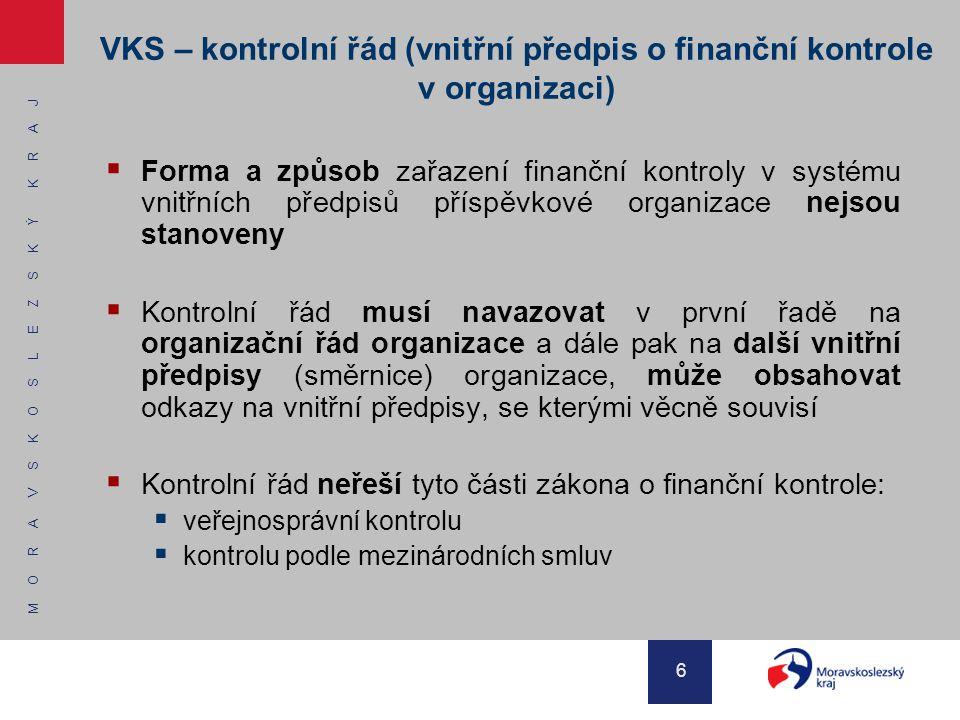 M O R A V S K O S L E Z S K Ý K R A J 6 VKS – kontrolní řád (vnitřní předpis o finanční kontrole v organizaci)  Forma a způsob zařazení finanční kont