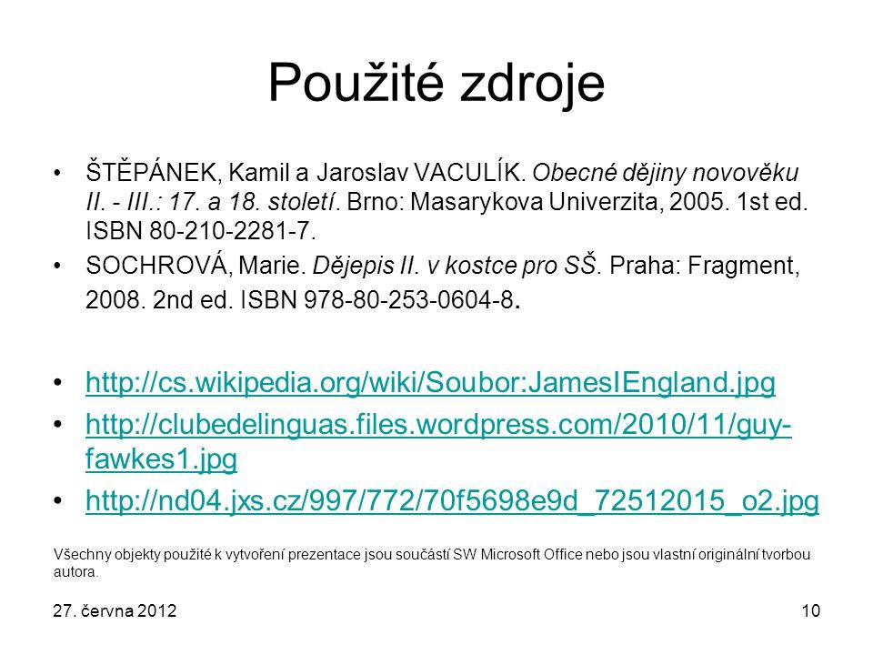 27. června 201210 Použité zdroje ŠTĚPÁNEK, Kamil a Jaroslav VACULÍK. Obecné dějiny novověku II. - III.: 17. a 18. století. Brno: Masarykova Univerzita