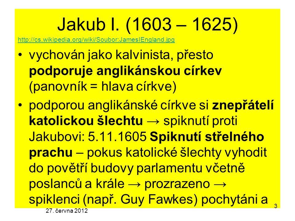 Jakub I. (1603 – 1625) http://cs.wikipedia.org/wiki/Soubor:JamesIEngland.jpg vychován jako kalvinista, přesto podporuje anglikánskou církev (panovník