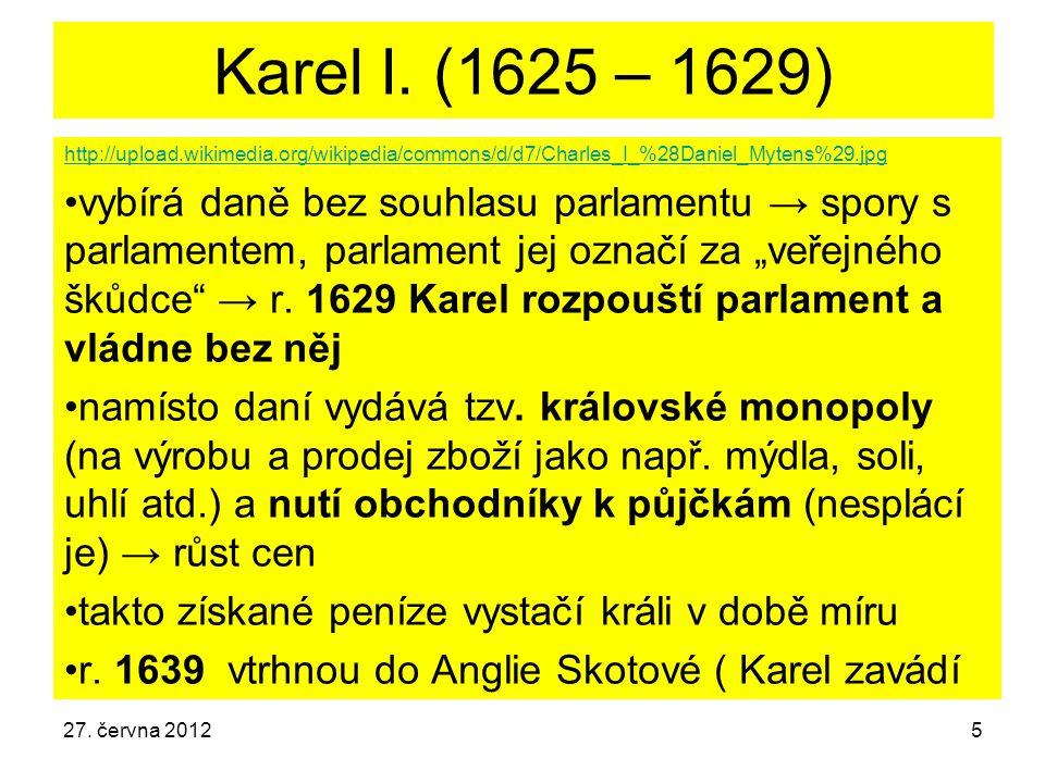Karel I. (1625 – 1629) http://upload.wikimedia.org/wikipedia/commons/d/d7/Charles_I_%28Daniel_Mytens%29.jpg vybírá daně bez souhlasu parlamentu → spor