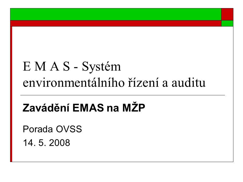 E M A S - Systém environmentálního řízení a auditu Zavádění EMAS na MŽP Porada OVSS 14. 5. 2008