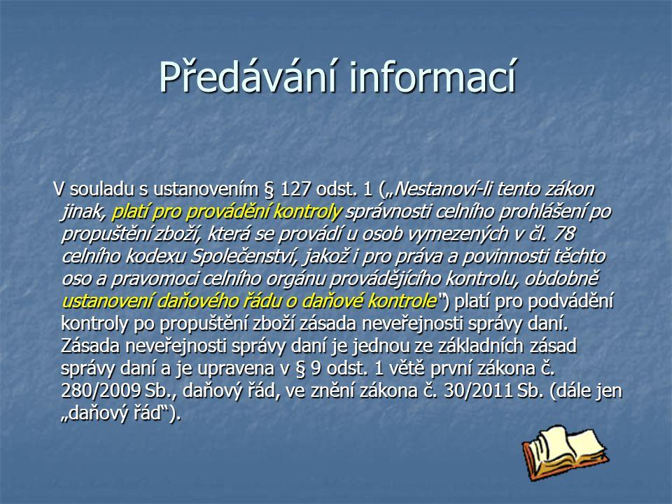 Předávání informací Na zásadu neveřejnosti správy daní navazuje zásada mlčenlivosti (§ 9 odst.