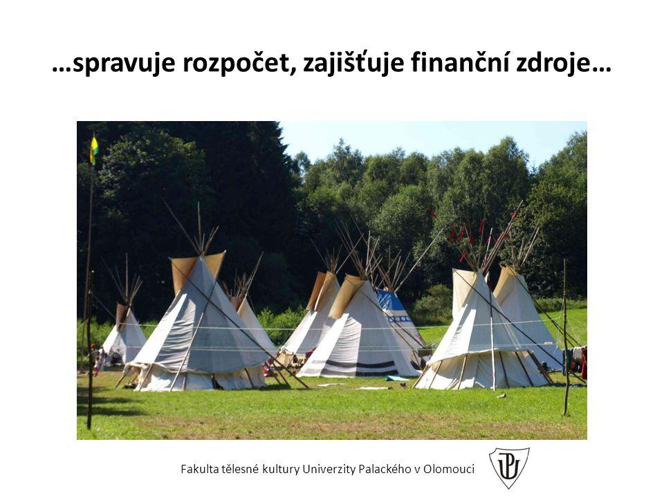 …spravuje rozpočet, zajišťuje finanční zdroje… Fakulta tělesné kultury Univerzity Palackého v Olomouci
