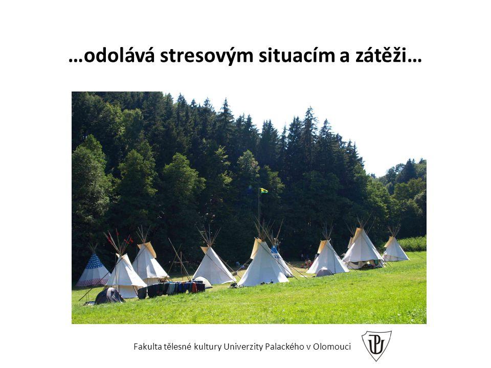 …odolává stresovým situacím a zátěži… Fakulta tělesné kultury Univerzity Palackého v Olomouci