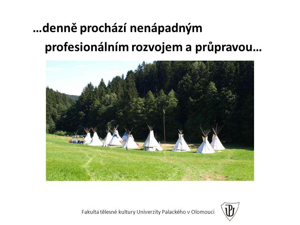 …denně prochází nenápadným profesionálním rozvojem a průpravou… Fakulta tělesné kultury Univerzity Palackého v Olomouci