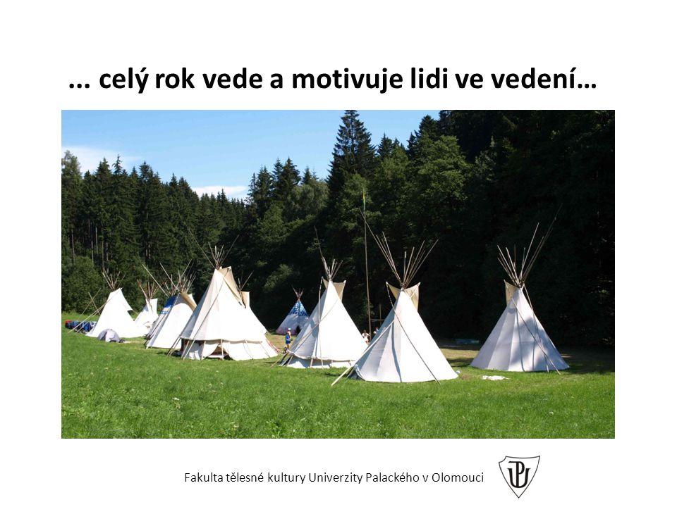 ... celý rok vede a motivuje lidi ve vedení… Fakulta tělesné kultury Univerzity Palackého v Olomouci