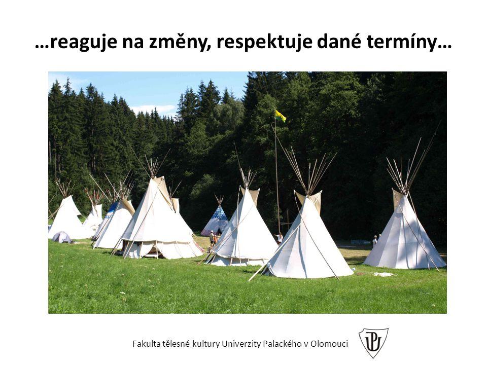 …reaguje na změny, respektuje dané termíny… Fakulta tělesné kultury Univerzity Palackého v Olomouci