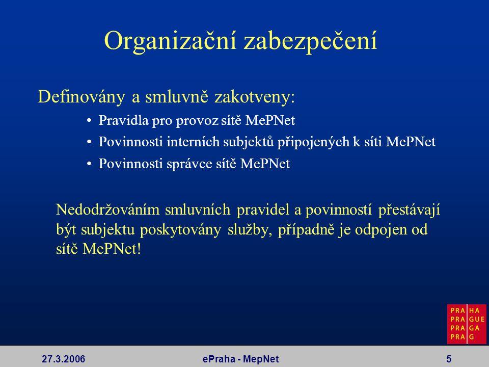 27.3.2006ePraha - MepNet5 Organizační zabezpečení Definovány a smluvně zakotveny: Pravidla pro provoz sítě MePNet Povinnosti interních subjektů připoj