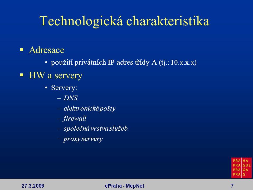 27.3.2006ePraha - MepNet7 Technologická charakteristika  Adresace použití privátních IP adres třídy A (tj.: 10.x.x.x)  HW a servery Servery: –DNS –e