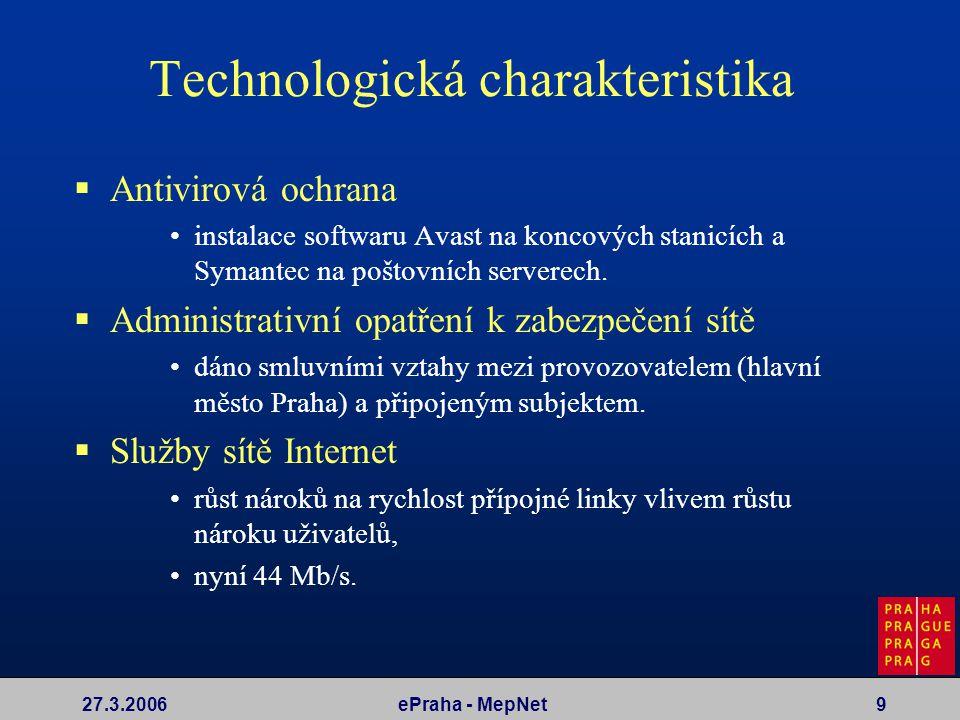 27.3.2006ePraha - MepNet9 Technologická charakteristika  Antivirová ochrana instalace softwaru Avast na koncových stanicích a Symantec na poštovních