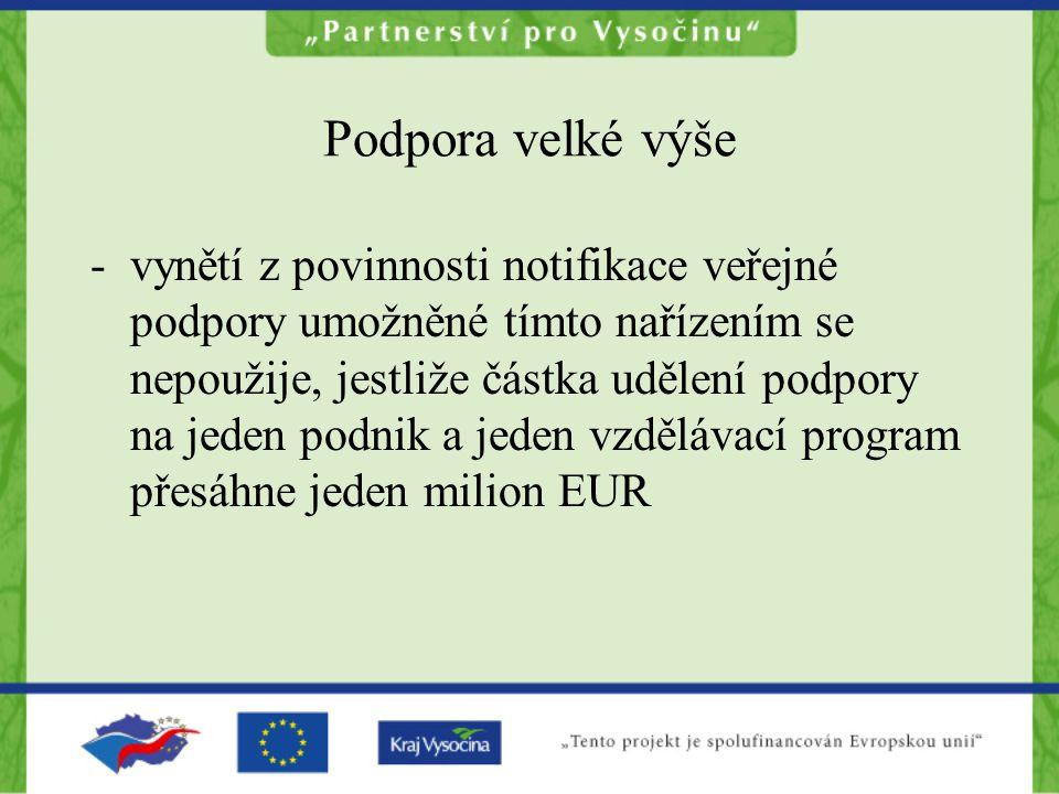 Podpora velké výše - vynětí z povinnosti notifikace veřejné podpory umožněné tímto nařízením se nepoužije, jestliže částka udělení podpory na jeden podnik a jeden vzdělávací program přesáhne jeden milion EUR