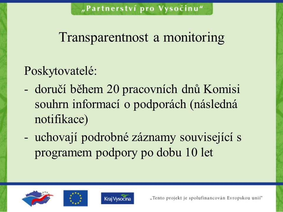 Transparentnost a monitoring Poskytovatelé: -doručí během 20 pracovních dnů Komisi souhrn informací o podporách (následná notifikace) -uchovají podrobné záznamy související s programem podpory po dobu 10 let