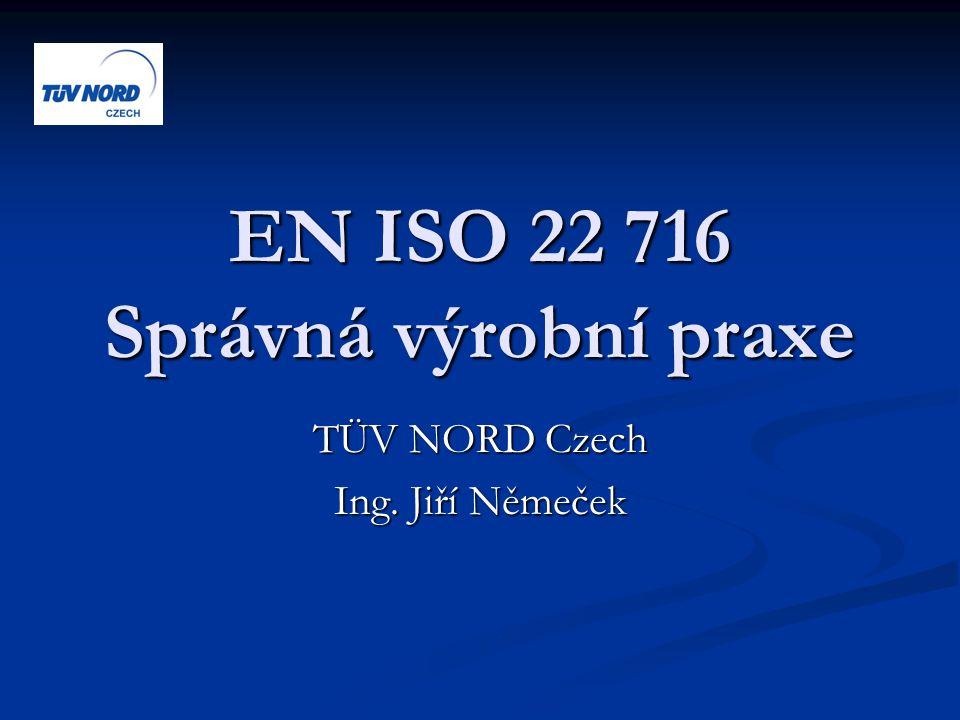 EN ISO 22 716 Správná výrobní praxe TÜV NORD Czech Ing. Jiří Němeček