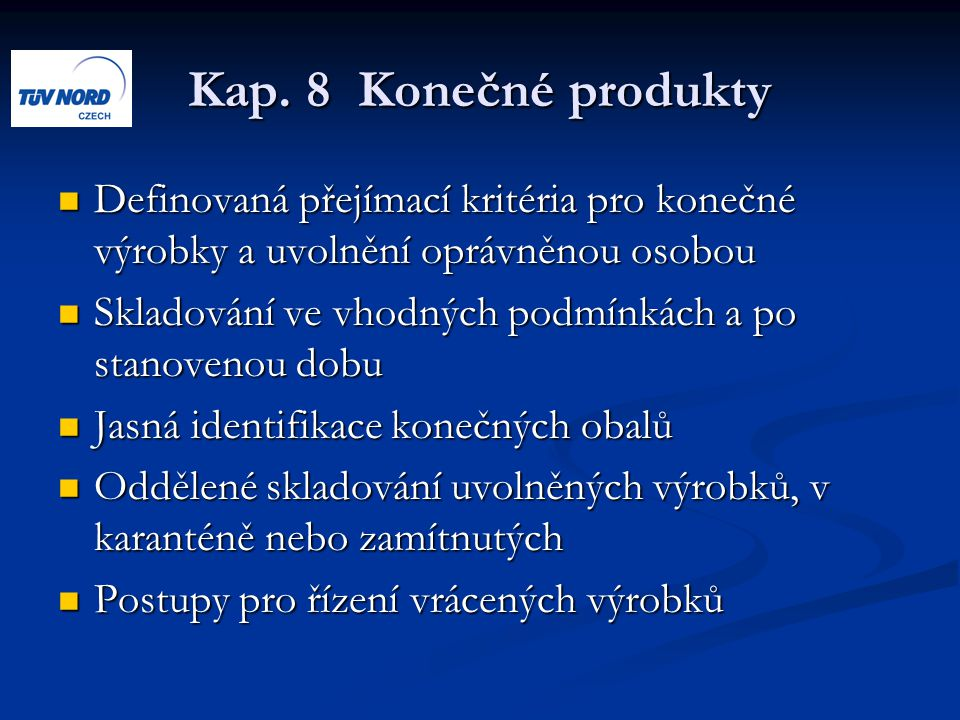 Kap. 8 Konečné produkty Definovaná přejímací kritéria pro konečné výrobky a uvolnění oprávněnou osobou Definovaná přejímací kritéria pro konečné výrob